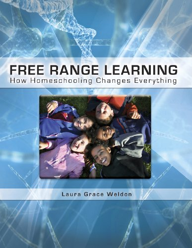 Free Range Learning: How Homeschooling Changes Everything, Laura Grace Weldon