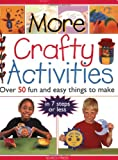 More Crafty Activities: Over 50 Fun and Easy Things to Make in 7 Steps or Less