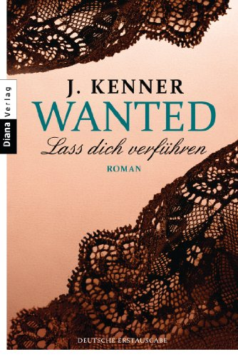 J. Kenner - Wanted (1): Lass dich verführen: Roman (German Edition)