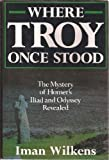 img - for Where Troy Once Stood: The Mystery of Homer's Iliad & Odyssey Revealed book / textbook / text book