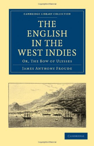 The English in the West Indies: Or, The Bow of Ulysses (Cambridge Library Collection - History)