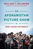 An Afghanistan Picture Show: Or, How I Saved the World (1612191983) by Vollmann, William T.