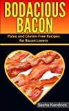 Bodacious Bacon: Paleo and Gluten-Free Recipes for Bacon Lovers