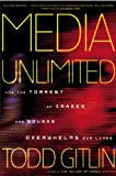 Media Unlimited: How the Torrent of Images and Sounds Overwhelms Our Lives (0805072837) by Gitlin, Todd