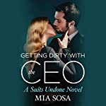 Getting Dirty with the CEO: Suits Undone, Book 3 | Mia Sosa
