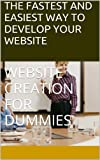 THE FASTEST AND EASIEST WAY TO DEVELOP YOUR WEBSITE: WEBSITE CREATION FOR DUMMIES (COMPLETE ONLINE INCOME STRATEGY)