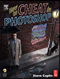 How to Cheat in Photoshop CS: The art of creating photorealistic montages