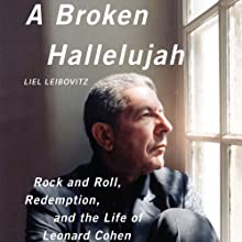 A Broken Hallelujah: Rock and Roll, Redemption, and the Life of Leonard Cohen (       UNABRIDGED) by Liel Leibovitz Narrated by Liel Leibovitz