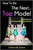 How To Be The Next Top Model: Confession of the Expert Modeling Instructor