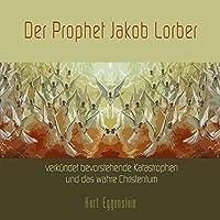 Der Prophet Jakob Lorber verkündet bevorstehende Katastrophen und das wahre Christentum Hörbuch
