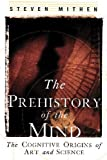 The Prehistory of the Mind: The Cognitive Origins of Art, Religion and Science (0500281009) by Mithen, Steven