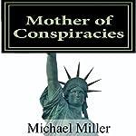 Mother of Conspiracies, Volume 1 | Michael W. Miller