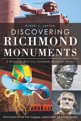 Discovering Richmond Monuments: A History of River City Landmarks Beyond the Avenue (VA)