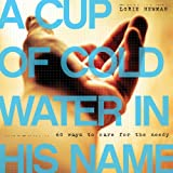 Cup of Cold Water in His Name:  60 Ways to Care for the Needy