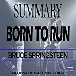 Summary: Born to Run: By Bruce Springsteen |  Billionaire Mind Publishing