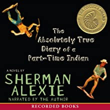 The Absolutely True Diary of a Part-Time Indian (       UNABRIDGED) by Sherman Alexie Narrated by Sherman Alexie