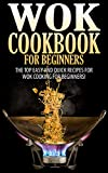 img - for Wok Cookbook for Beginners: The Top Easy and Quick Recipes for Wok Cooking For Beginners! (Wok Cooking, Cooking for one, Wok Recipes, Cookbook, Quick Cooking, ... Lunches, Wok Guide, Wok Cookbook Guide) book / textbook / text book