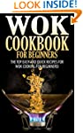 Wok Cookbook for Beginners: The Top E...