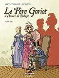 echange, troc Thierry Lamy, Philippe Thirault - Le Père Goriot d'Honoré de Balzac, Tome 1 :