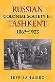 """Jeff Sahadeo, """"Russian Colonial Society in Tashkent, 1865-1903"""" (Indiana UP, 2010)"""