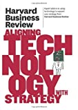 img - for By Harvard Business Review Harvard Business Review on Aligning Technology with Strategy book / textbook / text book
