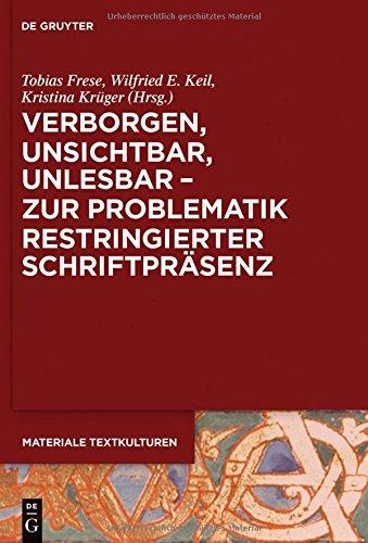 Verborgen, Unsichtbar, Unlesbar- Zur Problematik Restringierter Schriftprasenz (Materiale Textkulturen) (German Edition)