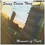 Moments of Truth By String Driven Thing (2007-08-27)