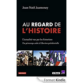 Au regard de l'histoire: L'actualit� vue par les historiens : du printemps arabe � l'�lection pr�sidentielle