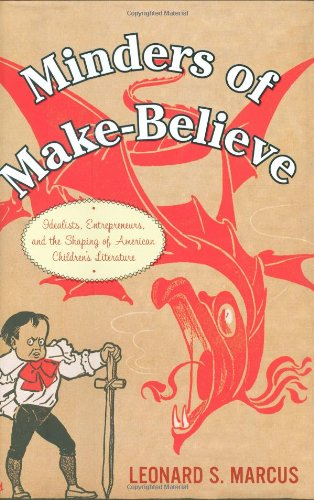 Minders of Make-Believe: Idealists, Entrepreneurs, and...