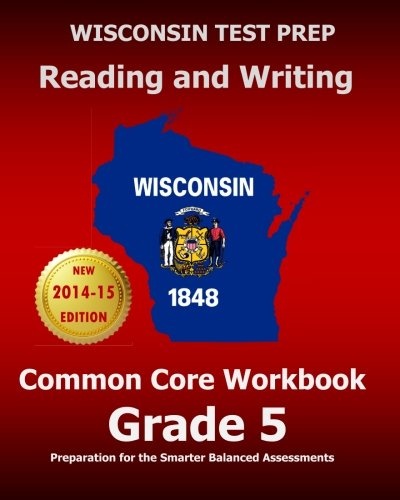 WISCONSIN TEST PREP Reading and Writing Common Core Workbook Grade 5: Preparation for the Smarter Balanced Assessments