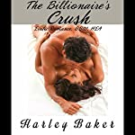 The Billionaire's Crush: Erotic Romance, BBW, HEA | Harley Baker