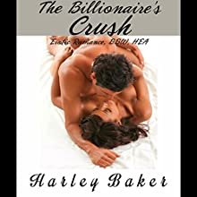 The Billionaire's Crush: Erotic Romance, BBW, HEA (       UNABRIDGED) by Harley Baker Narrated by Audrey Lusk
