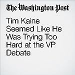 Tim Kaine Seemed Like He Was Trying Too Hard at the VP Debate | John Wagner