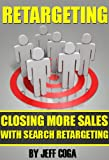 Retargeting: Closing More Sales with Search Retargeting