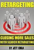 Retargeting: Closing More Sales with Search Retargeting