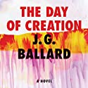 The Day of Creation (       UNABRIDGED) by J. G. Ballard Narrated by Fleet Cooper