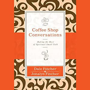 Coffee Shop Conversations: Making the Most of Spiritual Small Talk | [Jonalyn Fincher, Dale Fincher]