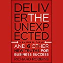 Deliver the Unexpected: and Six Other New Truths for Business Success Audiobook by Richard Robbins Narrated by Jay Snyder