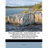 Descripci N del Territorio de Las Misiones Franciscanas de Apolobamba, Por Otro Nombre Frontera de Caupolican....