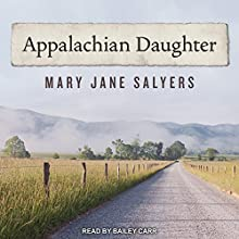 Appalachian Daughter Audiobook by Mary Jane Salyers Narrated by Bailey Carr