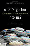 Image of What's Gotten into Us?: Staying Healthy in a Toxic World