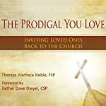 The Prodigal You Love: Inviting Loved Ones Back to the Church | Theresa Noble