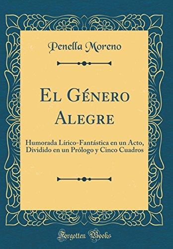 El Genero Alegre: Humorada Lirico-Fantastica en un Acto, Dividido en un Prologo y Cinco Cuadros (Classic Reprint)  [Moreno, Penella] (Tapa Dura)