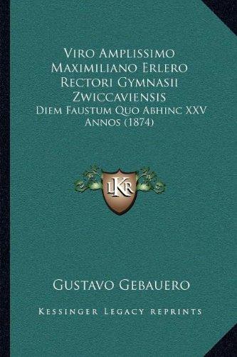 Viro Amplissimo Maximiliano Erlero Rectori Gymnasii Zwiccaviensis: Diem Faustum Quo Abhinc XXV Annos (1874)