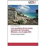 Los pueblos de la costa oriental de Yucatán, México, en el siglo XVI: Herencia maya ancestral