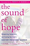 The Sound of Hope: Recognizing, Coping with, and Treating Your Childs Auditory Processing Disorder