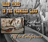 Off To California - Hard Times in the Promised Land