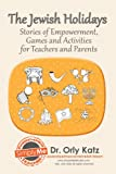 The Jewish Holidays-Stories of Empowerment, Activities and Games for Kids, Teens, Teachers and Parents