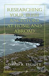 Researching Your Irish Ancestors at Home and Abroad (Genealogist's Reference Shelf)