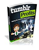 TUMBLR PROFITS: Make the Most Out of Your Tumblr Business eBook